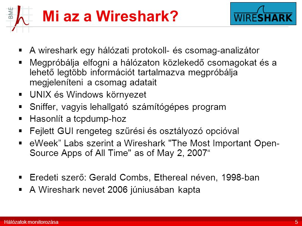Mi az a Wireshark A wireshark egy hálózati protokoll- és csomag-analizátor.