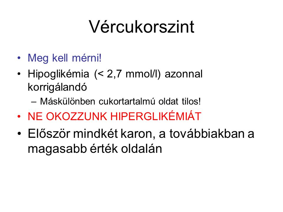 Vércukorszint Meg kell mérni! Hipoglikémia (< 2,7 mmol/l) azonnal korrigálandó. Máskülönben cukortartalmú oldat tilos!