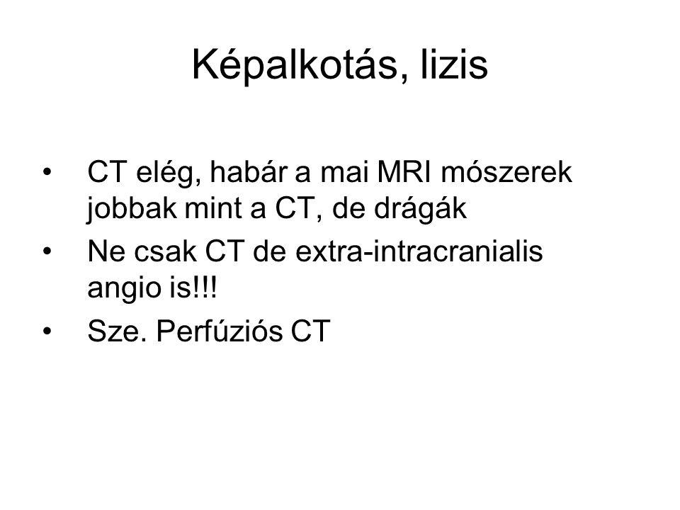 Képalkotás, lizis CT elég, habár a mai MRI mószerek jobbak mint a CT, de drágák. Ne csak CT de extra-intracranialis angio is!!!