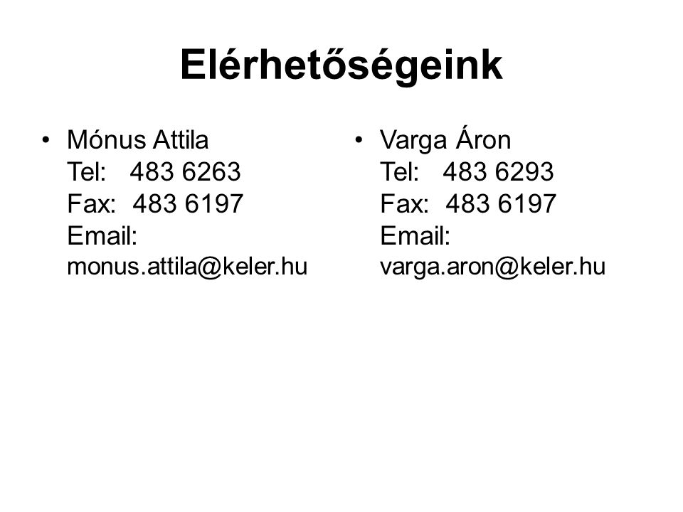 Elérhetőségeink Mónus Attila Tel: 483 6263 Fax: 483 6197 Email: monus.attila@keler.hu.