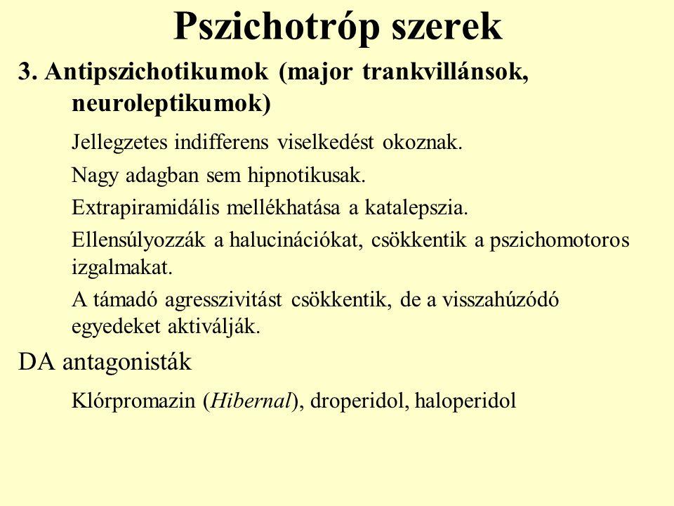 Pszichotróp szerek 3. Antipszichotikumok (major trankvillánsok, neuroleptikumok) Jellegzetes indifferens viselkedést okoznak.