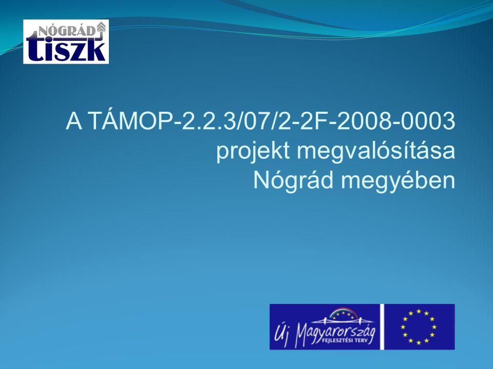 A TÁMOP-2.2.3/07/2-2F-2008-0003 projekt megvalósítása Nógrád megyében