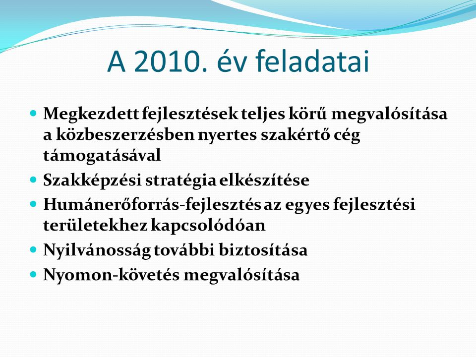 A 2010. év feladatai Megkezdett fejlesztések teljes körű megvalósítása a közbeszerzésben nyertes szakértő cég támogatásával.