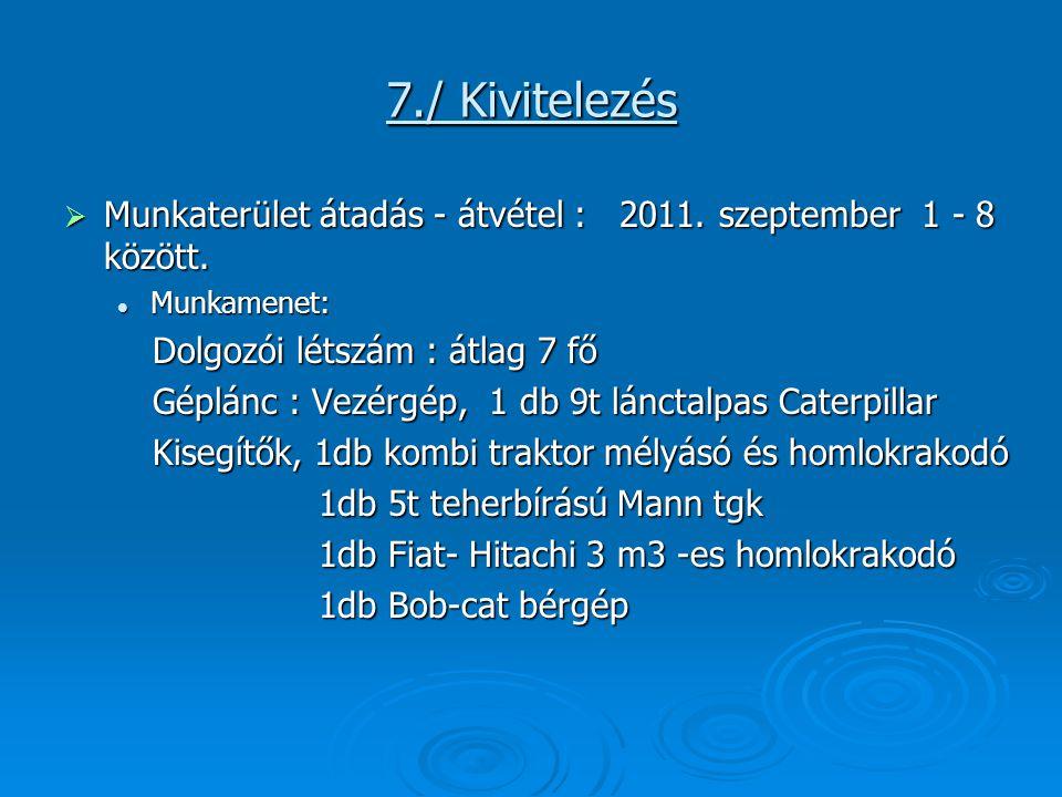 7./ Kivitelezés Munkaterület átadás - átvétel : 2011. szeptember 1 - 8 között. Munkamenet: Dolgozói létszám : átlag 7 fő.