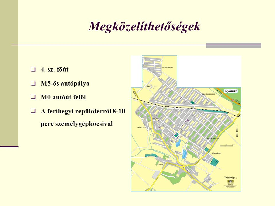 Megközelíthetőségek 4. sz. főút M5-ös autópálya M0 autóút felöl