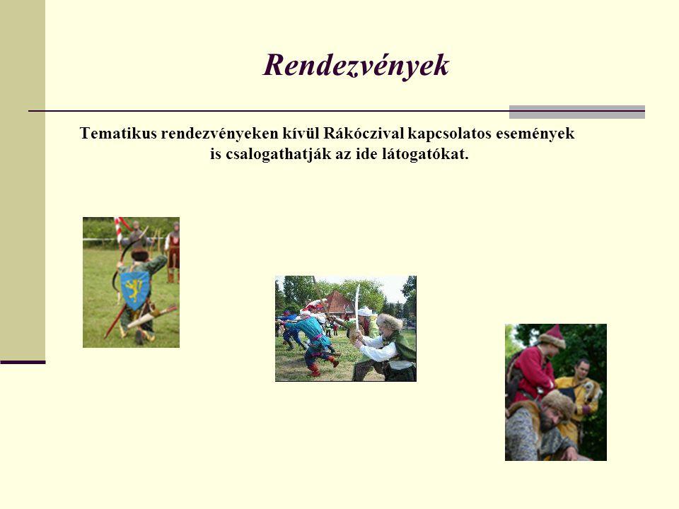 Rendezvények Tematikus rendezvényeken kívül Rákóczival kapcsolatos események is csalogathatják az ide látogatókat.