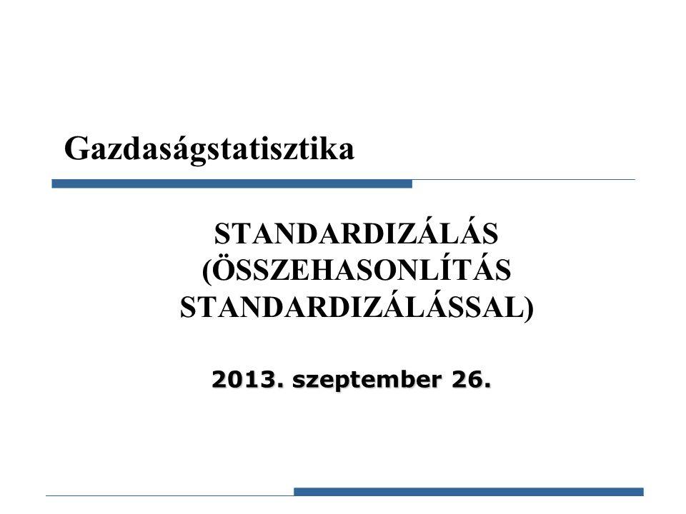 STANDARDIZÁLÁS (ÖSSZEHASONLÍTÁS STANDARDIZÁLÁSSAL)