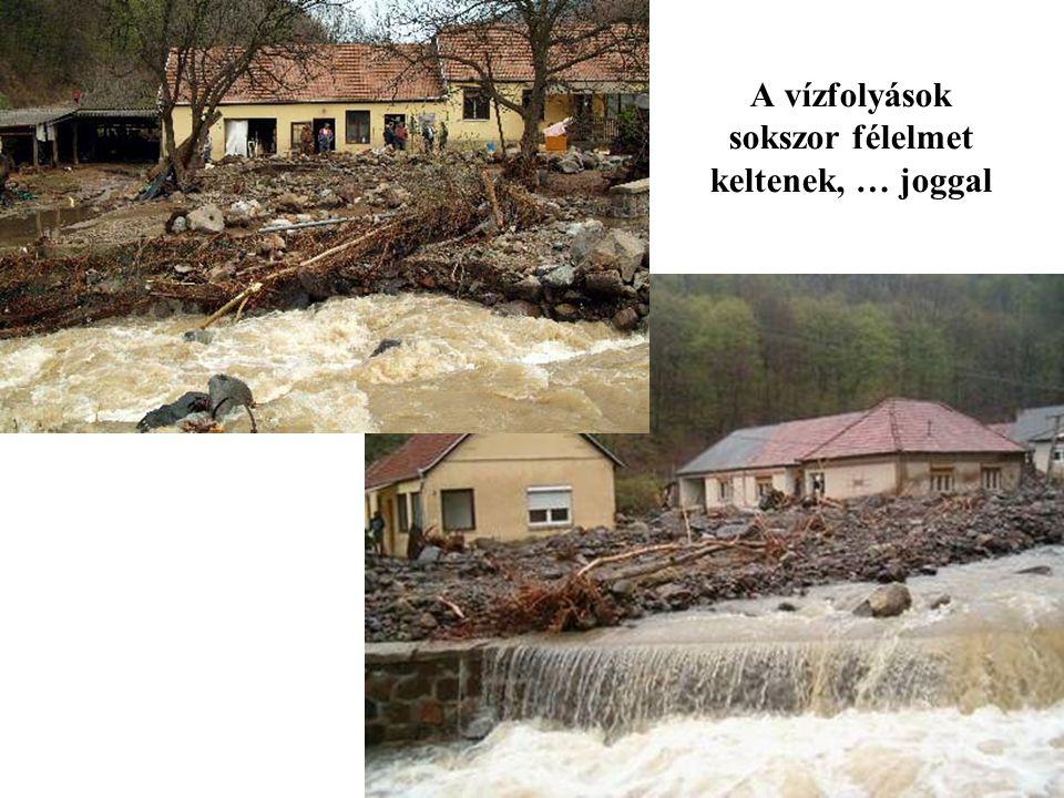 A vízfolyások sokszor félelmet keltenek, … joggal