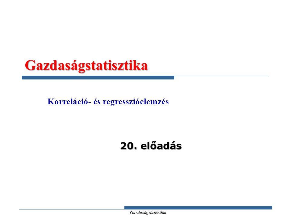 Gazdaságstatisztika Korreláció- és regresszióelemzés 20. előadás