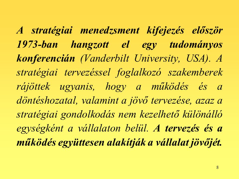 A stratégiai menedzsment kifejezés először 1973-ban hangzott el egy tudományos konferencián (Vanderbilt University, USA).