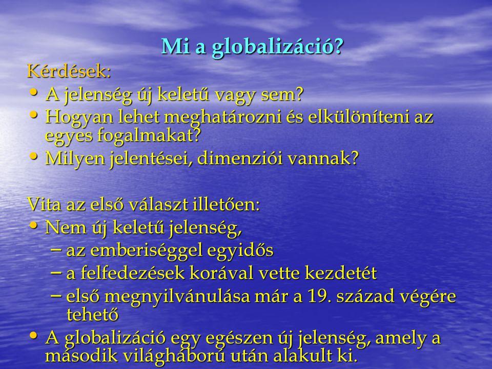 Mi a globalizáció Kérdések: A jelenség új keletű vagy sem