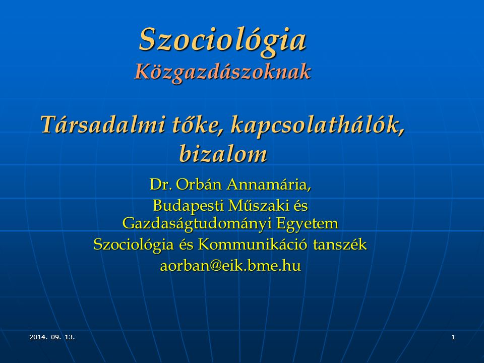 Szociológia Közgazdászoknak Társadalmi tőke, kapcsolathálók, bizalom