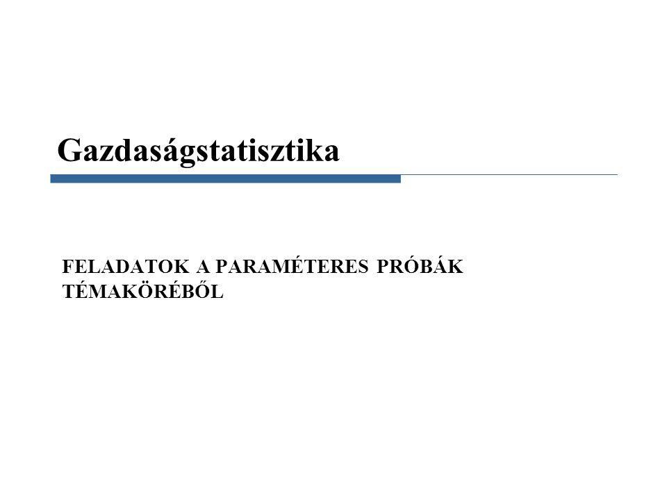 FELADATOK A PARAMÉTERES PRÓBÁK TÉMAKÖRÉBŐL
