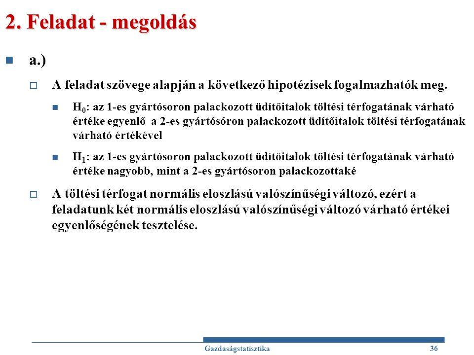 2. Feladat - megoldás a.) A feladat szövege alapján a következő hipotézisek fogalmazhatók meg.