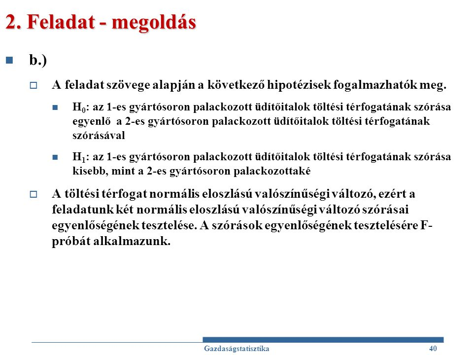 2. Feladat - megoldás b.) A feladat szövege alapján a következő hipotézisek fogalmazhatók meg.