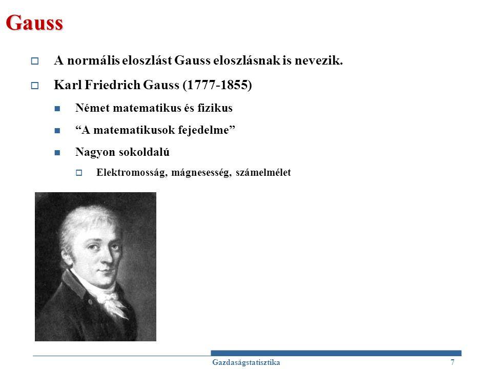 Gauss A normális eloszlást Gauss eloszlásnak is nevezik.