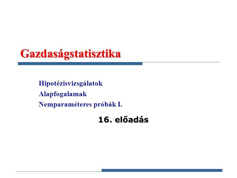 Gazdaságstatisztika 16. előadás Hipotézisvizsgálatok Alapfogalamak