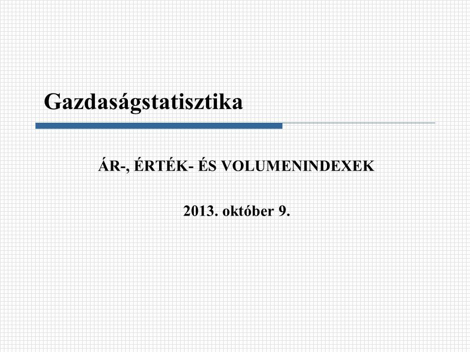 ÁR-, ÉRTÉK- ÉS VOLUMENINDEXEK 2013. október 9.