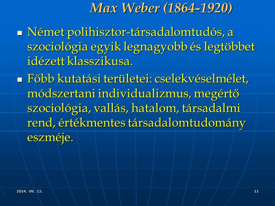 Max Weber (1864-1920) Német polihisztor-társadalomtudós, a szociológia egyik legnagyobb és legtöbbet idézett klasszikusa.