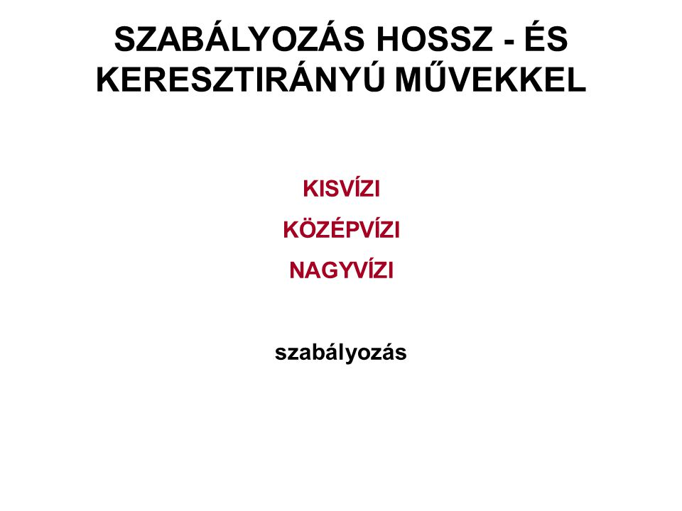 SZABÁLYOZÁS HOSSZ - ÉS KERESZTIRÁNYÚ MŰVEKKEL