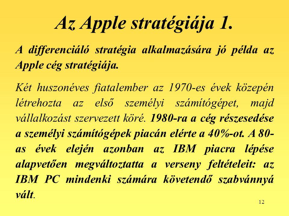 Az Apple stratégiája 1. A differenciáló stratégia alkalmazására jó példa az Apple cég stratégiája.