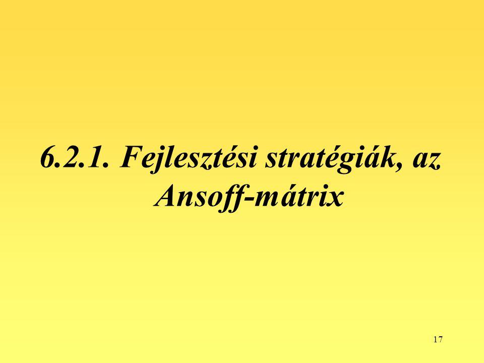 6.2.1. Fejlesztési stratégiák, az Ansoff-mátrix