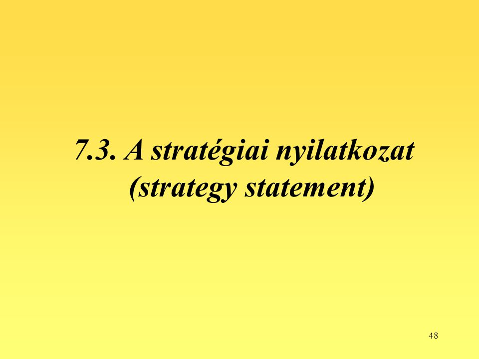 7.3. A stratégiai nyilatkozat (strategy statement)