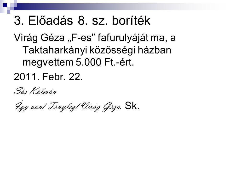 """3. Előadás 8. sz. boríték Virág Géza """"F-es fafurulyáját ma, a Taktaharkányi közösségi házban megvettem 5.000 Ft.-ért."""