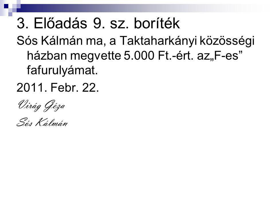 """3. Előadás 9. sz. boríték Sós Kálmán ma, a Taktaharkányi közösségi házban megvette 5.000 Ft.-ért. az""""F-es fafurulyámat."""