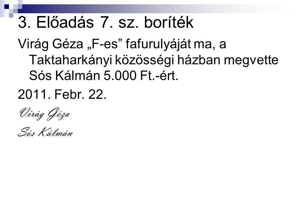"""3. Előadás 7. sz. boríték Virág Géza """"F-es fafurulyáját ma, a Taktaharkányi közösségi házban megvette Sós Kálmán 5.000 Ft.-ért."""
