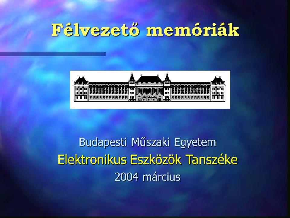 Félvezető memóriák Elektronikus Eszközök Tanszéke