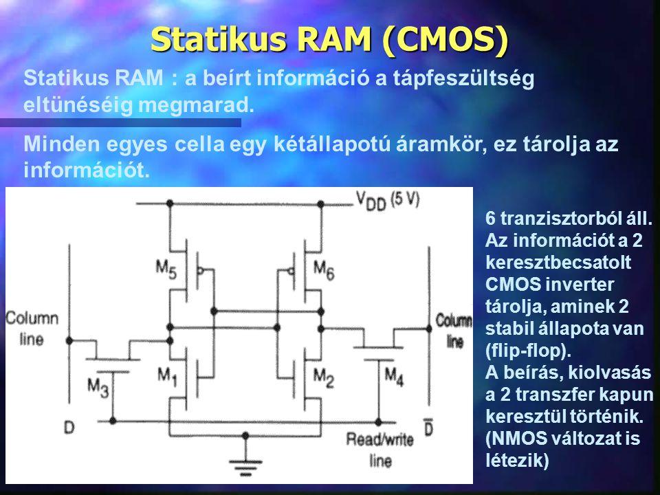 Statikus RAM (CMOS) Statikus RAM : a beírt információ a tápfeszültség eltünéséig megmarad.