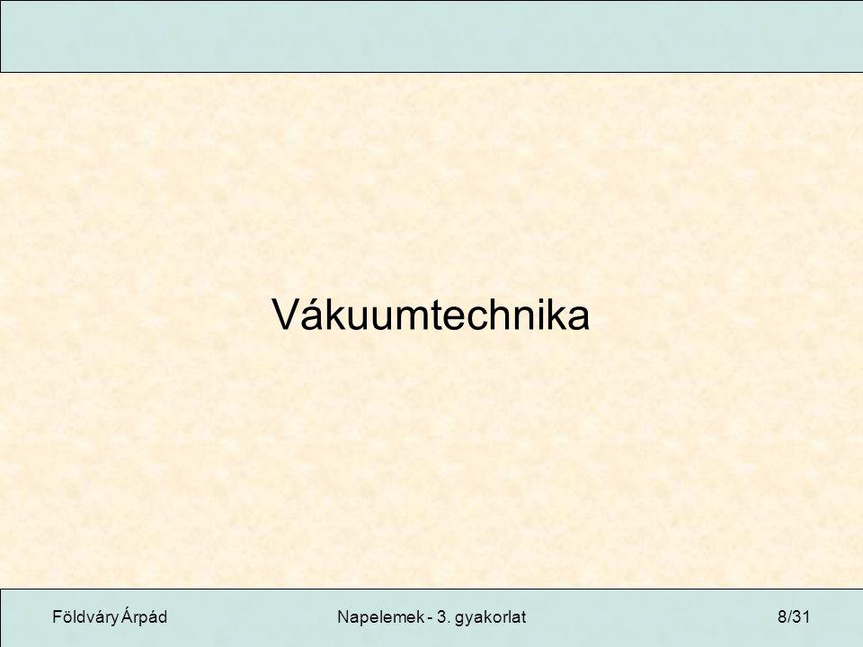 Vákuumtechnika Földváry Árpád Napelemek - 3. gyakorlat