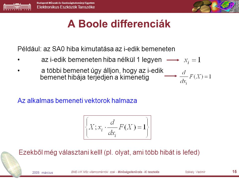 A Boole differenciák Például: az SA0 hiba kimutatása az i-edik bemeneten. az i-edik bemeneten hiba nélkül 1 legyen.