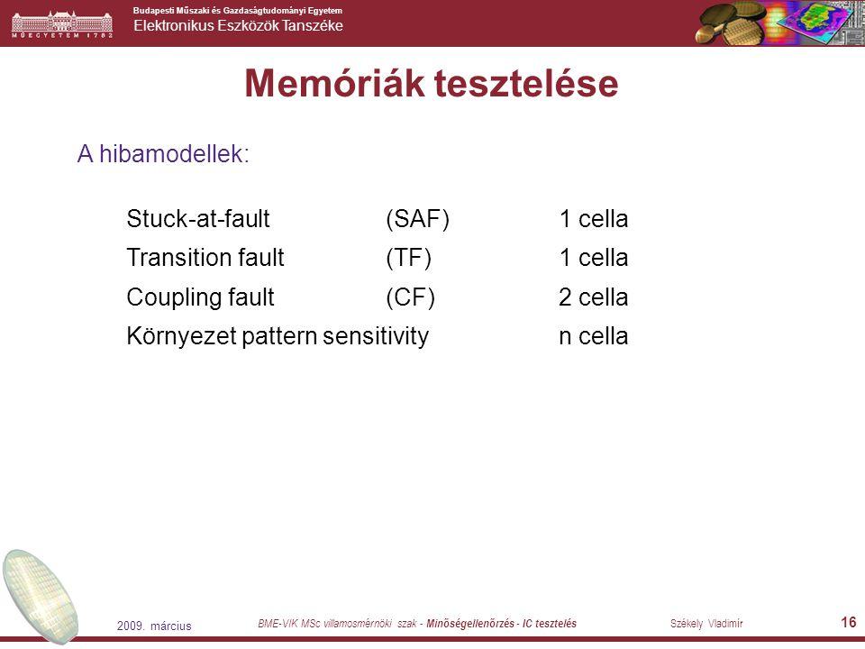 Memóriák tesztelése A hibamodellek: Stuck-at-fault (SAF) 1 cella