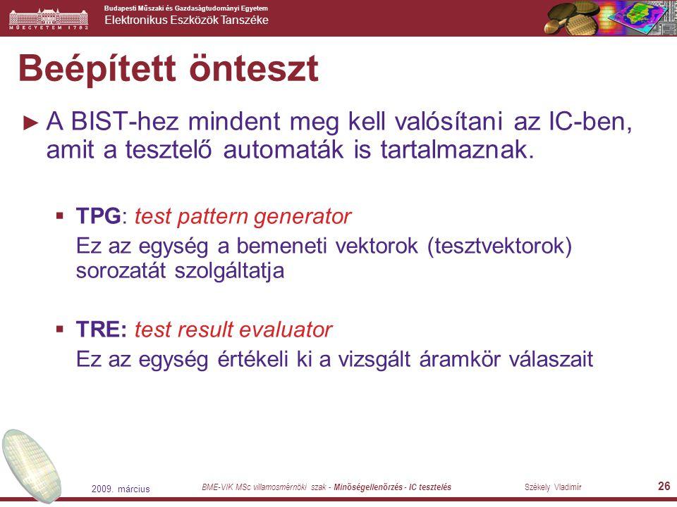 Beépített önteszt A BIST-hez mindent meg kell valósítani az IC-ben, amit a tesztelő automaták is tartalmaznak.