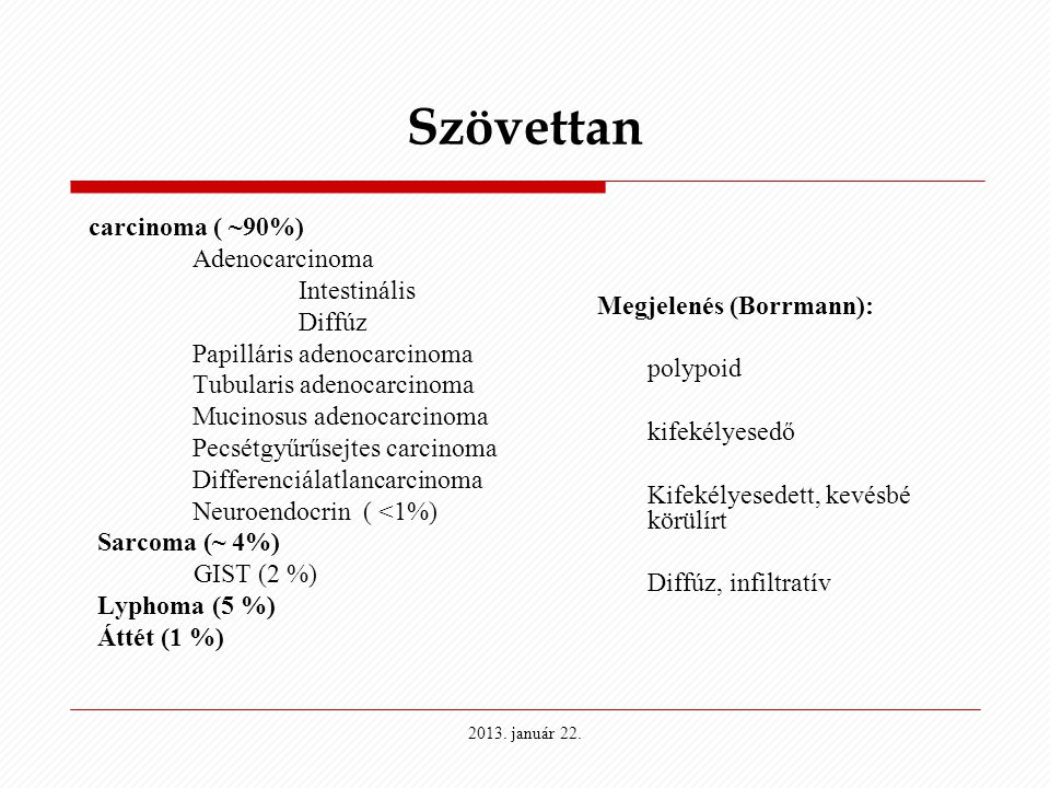 Szövettan Megjelenés (Borrmann): polypoid kifekélyesedő