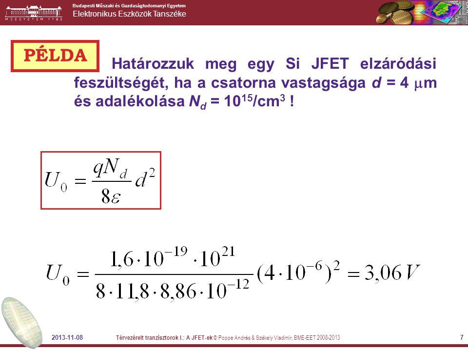 PÉLDA Határozzuk meg egy Si JFET elzáródási feszültségét, ha a csatorna vastagsága d = 4 m és adalékolása Nd = 1015/cm3 !