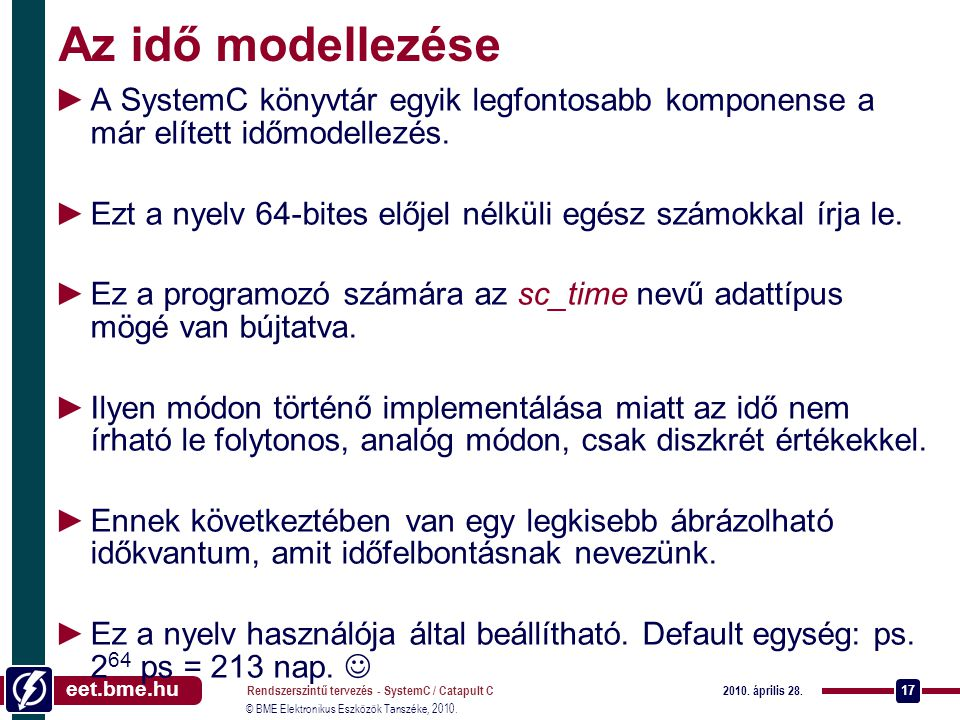 Az idő modellezése A SystemC könyvtár egyik legfontosabb komponense a már elített időmodellezés.