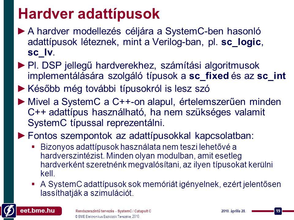 Hardver adattípusok A hardver modellezés céljára a SystemC-ben hasonló adattípusok léteznek, mint a Verilog-ban, pl. sc_logic, sc_lv.