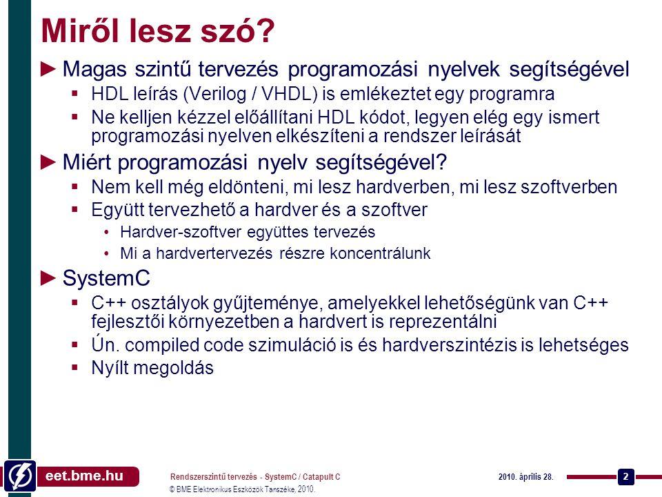 Miről lesz szó Magas szintű tervezés programozási nyelvek segítségével. HDL leírás (Verilog / VHDL) is emlékeztet egy programra.