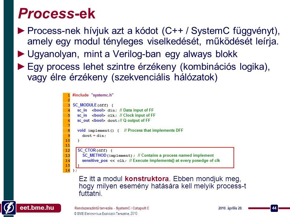 Process-ek Process-nek hívjuk azt a kódot (C++ / SystemC függvényt), amely egy modul tényleges viselkedését, működését leírja.