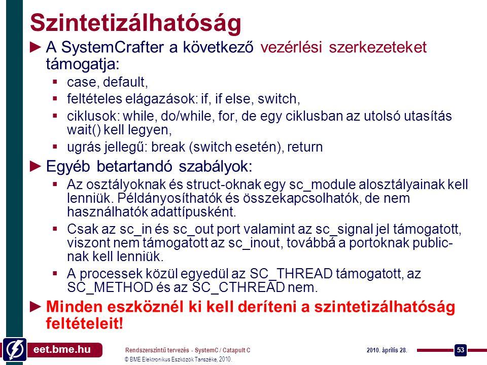 Szintetizálhatóság A SystemCrafter a következő vezérlési szerkezeteket támogatja: case, default, feltételes elágazások: if, if else, switch,