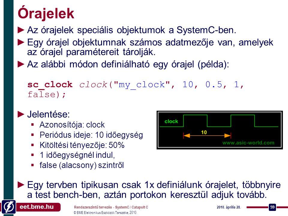 Órajelek Az órajelek speciális objektumok a SystemC-ben.