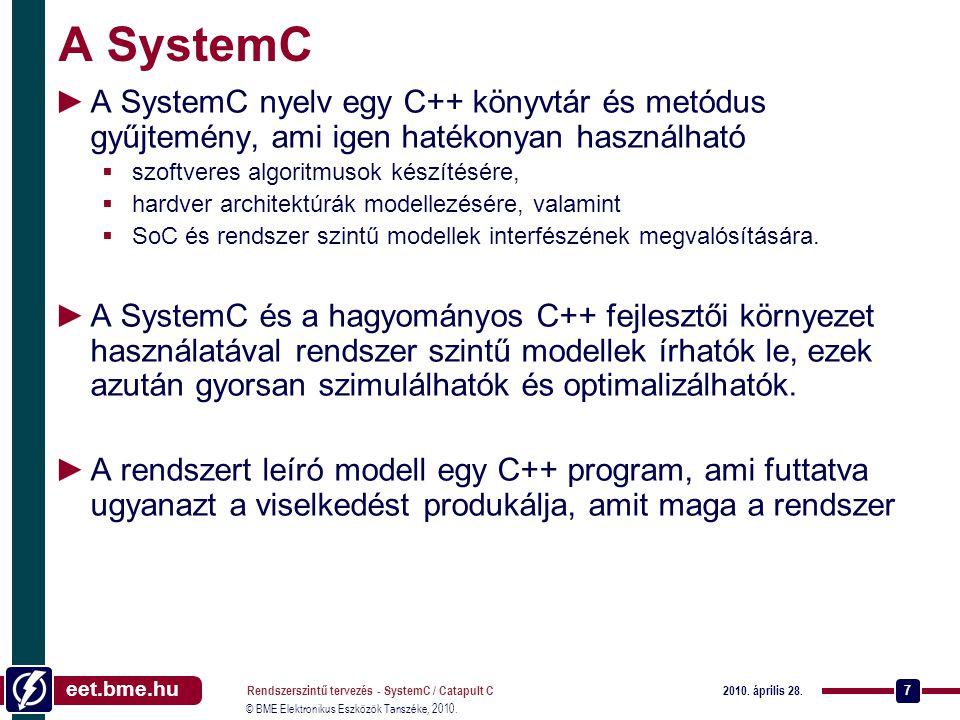 A SystemC A SystemC nyelv egy C++ könyvtár és metódus gyűjtemény, ami igen hatékonyan használható. szoftveres algoritmusok készítésére,