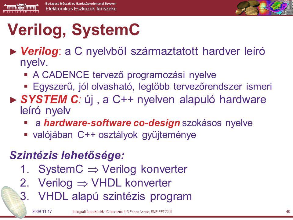 Verilog, SystemC Verilog: a C nyelvből származtatott hardver leíró nyelv. A CADENCE tervező programozási nyelve.