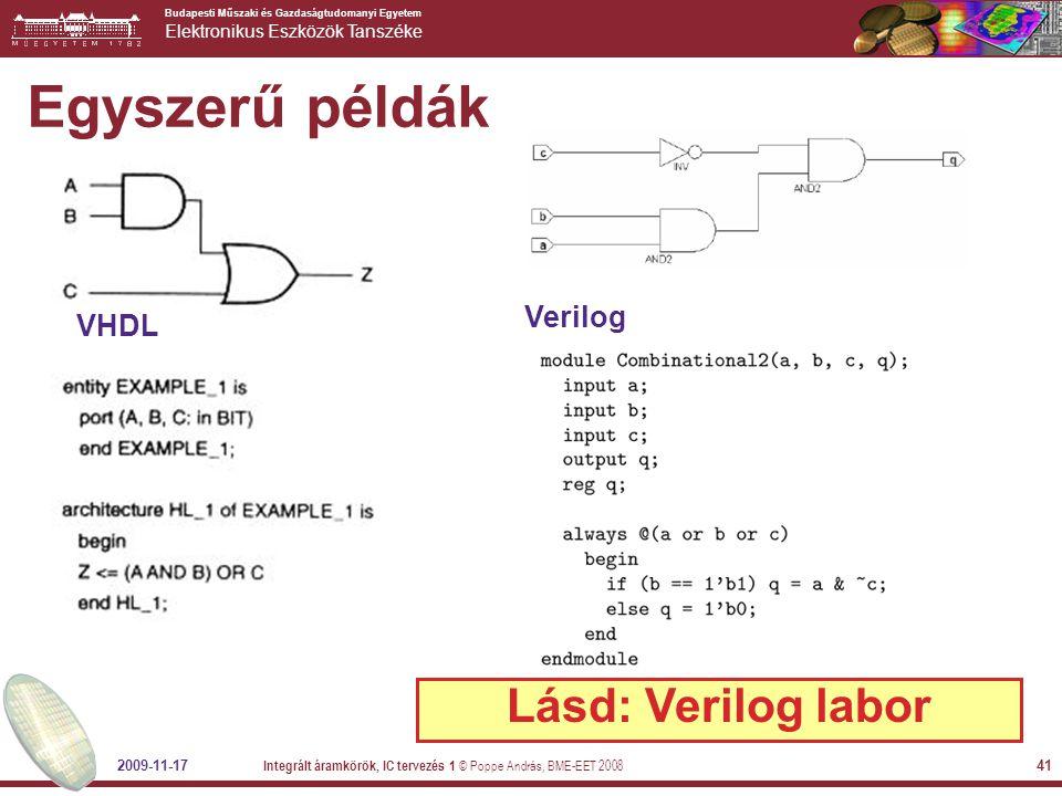 Egyszerű példák Lásd: Verilog labor Verilog VHDL 2009-11-17