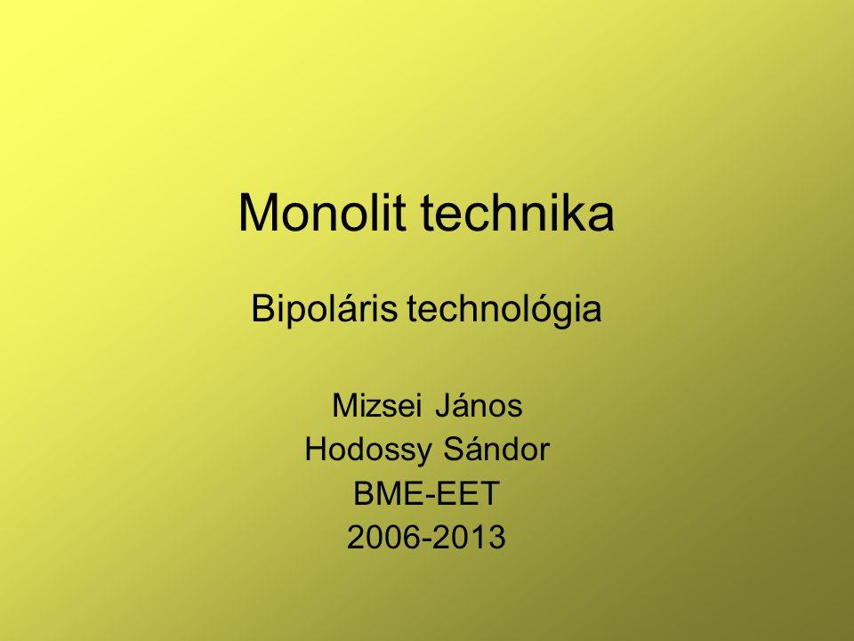 Bipoláris technológia Mizsei János Hodossy Sándor BME-EET 2006-2013