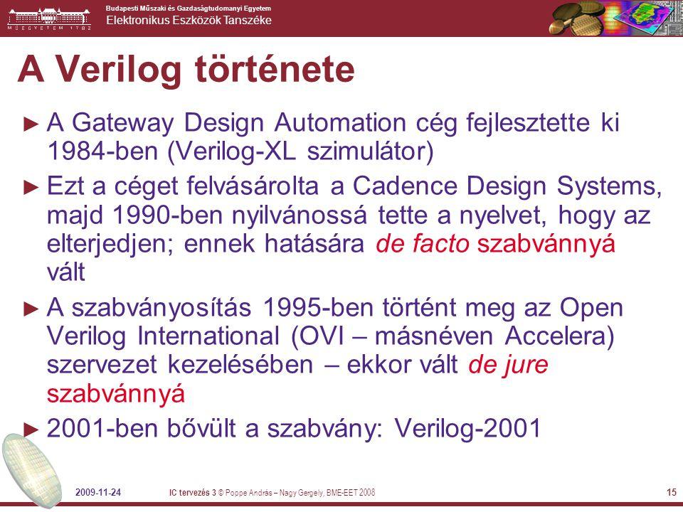 A Verilog története A Gateway Design Automation cég fejlesztette ki 1984-ben (Verilog-XL szimulátor)