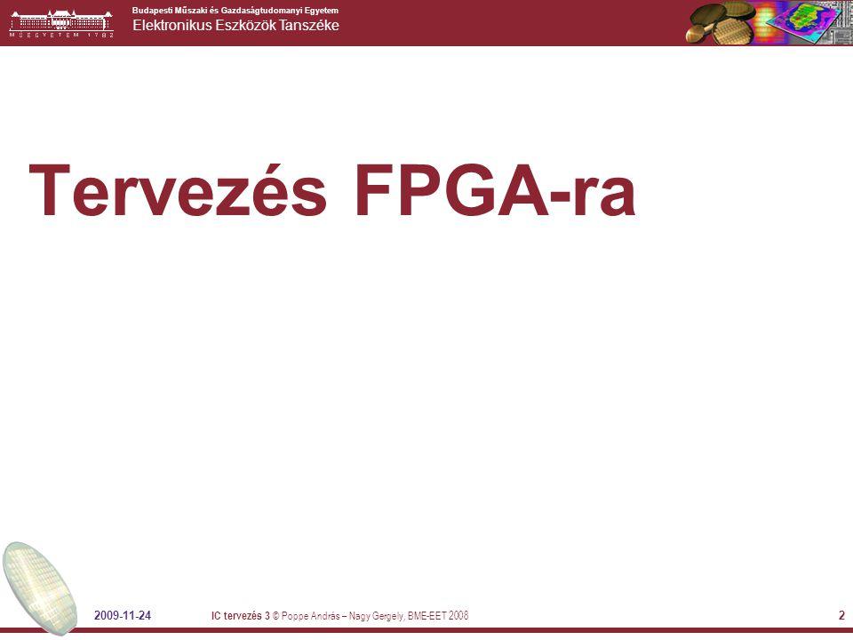 Tervezés FPGA-ra 2009-11-24 IC tervezés 3 © Poppe András – Nagy Gergely, BME-EET 2008
